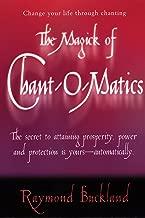 The Magick of Chant-O-Matics: Change Your Life Through Chanting