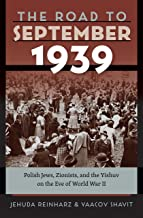 The Road to September 1939: Polish Jews, Zionists, and the Yishuv on the Eve of World War II (The Tauber Institute Series for the Study of European Jewry)
