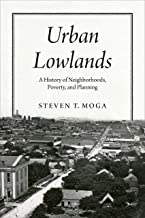 Urban Lowlands: A History of Neighborhoods, Poverty, and Planning (Historical Studies of Urban America)