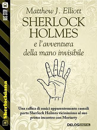 Sherlock Holmes e lavventura della mano invisibile (Sherlockiana)