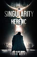 The Singularity - Heretic: A Sci-Fi Thriller (The Singularity Series Book 1)