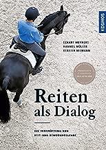 Reiten als Dialog: Die Verknüpfung von Reit- und Bewegungslehre (German Edition)