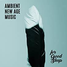 Ambient New Age Music for Good Sleep: Stress Relief, Relaxing Melodies to Help Through Sleep, Gentle Sleep Sounds