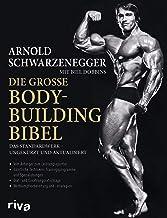 Die große Bodybuilding-Bibel: Das Standardwerk – ungekürzt und aktualisiert Vom Anfänger zum Leistungssportler – sämtliche...