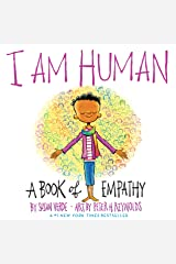 I Am Human: A Book of Empathy (I Am Books) Kindle Edition