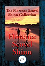 The Collected Wisdom of Florence Scovel Shinn: The Game of Life and How to Play It, Your Word Is Your Wand, The Secret Door to Success, The Power of the Spoken Word