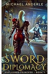 Sword Diplomacy (Unplanned Princess Book 1) Kindle Edition