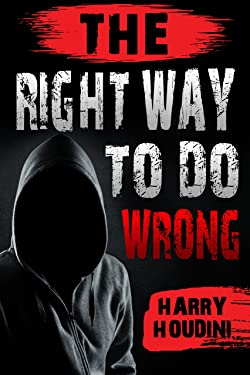 Crime: The Right Way to Do Wrong: An Expose of Successful Criminals