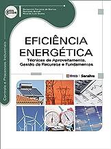 Eficiência energética: Técnicas de aproveitamento, gestão de recursos e fundamentos