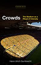 Crowds: The Stadium as a Ritual of Intensity