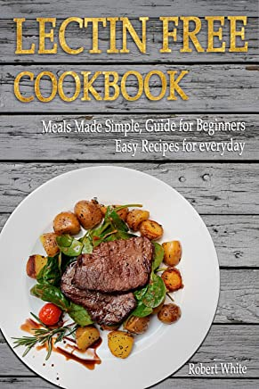 LECTIN FREE Cookbook: Meals Made Simple, Guide for Beginners, Easy Recipes for Everyday (English Edition)