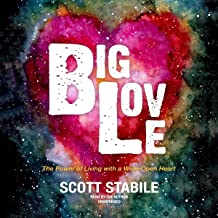 Big Love: The Power of Living with a Wide-Open Heart