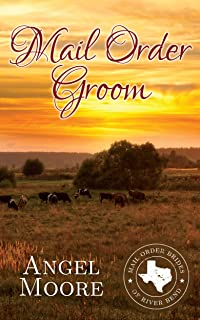 Mail Order Groom (Mail Order Brides of River Bend Book 2)