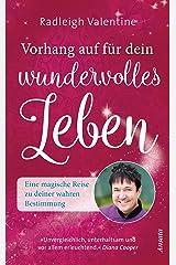 Vorhang auf für dein wundervolles Leben: Eine magische Reise zu deiner wahren Bestimmung (German Edition) Kindle Edition