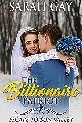 The Billionaire Patriot: Escape to Sun Valley (Grant Brothers Billionaire Boss Romance Book 2) Kindle Edition