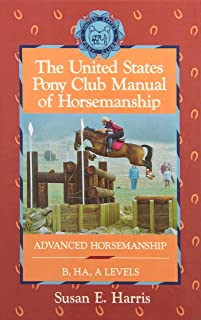 The United States Pony Club Manual of Horsemanship: Advanced Horsemanship B/Ha/A Levels