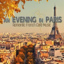 An Evening in Paris: Romantic French Café Music
