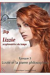 Lizzie, époque 3 – Lizzie et la pierre philosophale: Lizzie sexploratrice du temps Format Kindle