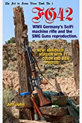 FG42: WWII Germany's SciFi machine rifle and the SMG Guns reproduction. (Art In Arms Press No. 1 Abridged) Kindle Edition