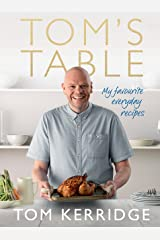 Tom's Table: My Favourite Everyday Recipes Kindle Edition