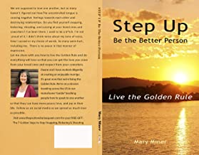 Step Up: Be The Better Person: Live The Golden Rule
