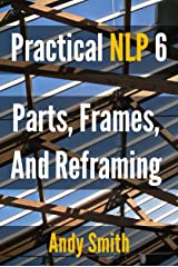 Practical NLP 6: Parts, Frames, And Reframing Kindle Edition