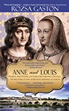 Anne and Louis: Passion and Politics in Early Renaissance France (Anne of Brittany Series Book 2)