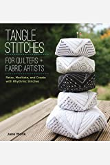 Tangle Stitches for Quilters and Fabric Artists: Relax, Meditate, and Create with Rhythmic Stitches Paperback
