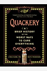 Quackery: A Brief History of the Worst Ways to Cure Everything Kindle Edition