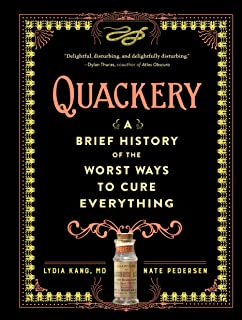 Quackery: A Brief History of the Worst Ways to Cure Everything (English Edition)