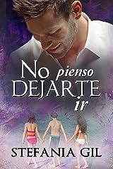 No pienso dejarte ir: Un amor del pasado (Reencuentros nº 3) (Spanish Edition) Kindle Edition