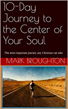 10-Day Journey to the Center of Your Soul: The most important journey any Christian can take