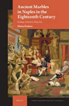 Ancient Marbles in Naples in the Eighteenth Century: Findings, Collections, Dispersals