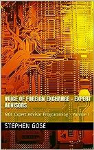 Voice of Foreign Exchange - Expert Advisors: MQL Expert Advisor Programming - Volume I (Voice of Foreign Exchange EA Series Book 1)