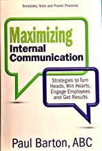 Maximizing Internal Communication: Strategies to Turn Heads, Win Hearts, Engage Employees and Get Results
