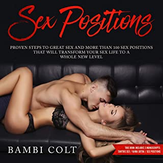 Sex Positions: Proven Steps to Great Sex and More Than 100 Sex Positions That Will Transform Your Sex Life to a Whole New Level