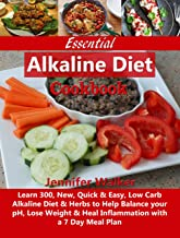 Essential Alkaline Diet Cookbook: Learn 300, New, Quick & Easy, Low Carb Alkaline Diet & Herbs to Help Balance your pH, Lose Weight & Heal Inflammation with a 7 Day Meal Plan (English Edition)