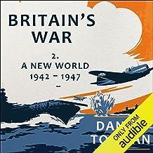 Britain's War: Volume 2, A New World, 1942-1947