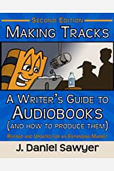 Making Tracks: A Writer's Guide to Audiobooks (and How to Produce Them): Second Edition Kindle Edition