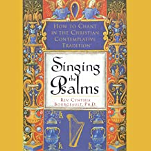 Singing the Psalms: How to Chant in the Christian Contemplative Tradition