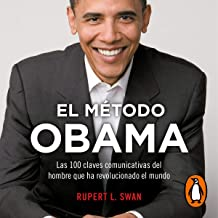 El método Obama [The Obama Method]: Las 100 claves comunicativas del hombre que ha revolucionado el mundo [The 100 Communi...
