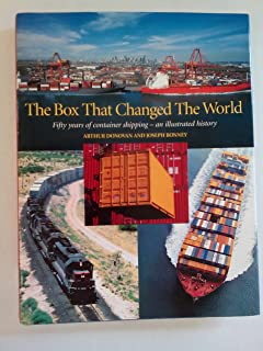 The Box That Changed the World: Fifty Years of Container Shipping - An Illustrated History