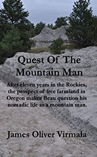 Quest Of The Mountain Man: After eleven years in the Rockies, the prospect of free farmland in Oregon makes Beau question his nomadic life as a mountain man.