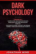 Dark Psychology: (3 Books in 1): Manipulation and Dark Psychology; Persuasion and Dark Psychology; Dark NLP. The Definitive Guide to Detect and Defend ... Dark Psychology Secrets (English Edition)