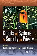 Circuits and Systems for Security and Privacy (Devices, Circuits, and Systems Book 57)