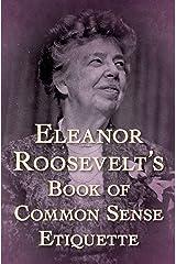 Eleanor Roosevelt's Book of Common Sense Etiquette Kindle Edition