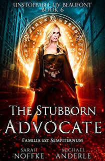 The Stubborn Advocate (Unstoppable Liv Beaufont Book 6)
