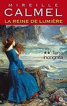 La Reine de Lumière - Tome 2 : Terra incognita (French Edition)