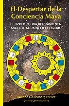 El Despertar de la Conciencia Maya: El TZOLKIN, una herramienta ancestral para la felicidad (Spanish Edition)