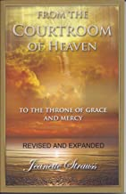 FROM THE COURTROOM OF HEAVEN: TO THE THRONE OF GRACE AND MERCY. REVISED AND EXPANDED